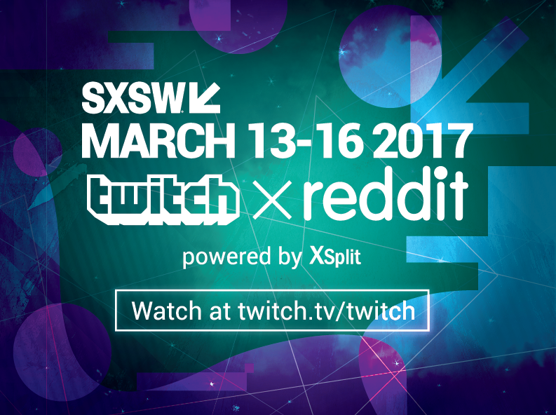 Twitch and Reddit Powered by XSplit at SXSW 2017